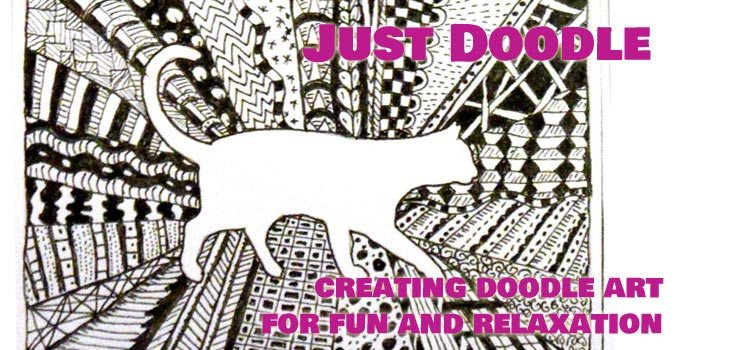 Just Doodle – creating doodle art for fun and relaxation – Zentangle and beyond