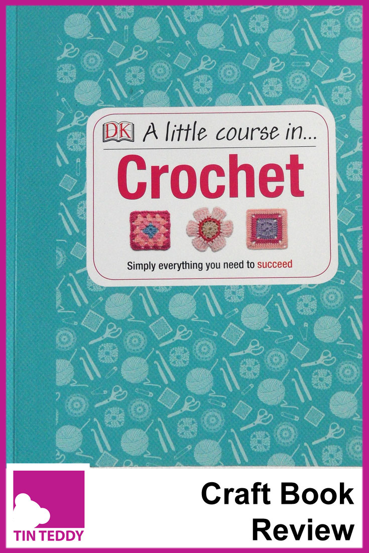 The Dorling Kindersley book, A Little Course in Crochet. A great book for beginners and more experienced crocheters alike. A book review on the Tin Teddy Blog