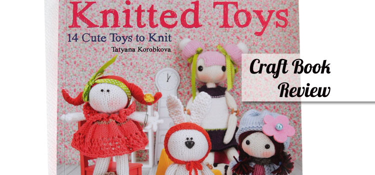 Knitted Toys by Tatyana Korobkova - A review