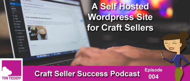 Craft Seller Success Episode 4 - A Self Hosted WordPress Site For Craft Sellers