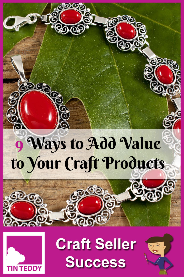 9 Ways to add value to your craft products.   Selling craft is so very competitive nowadays.  Here are 9 ways you can add a little value to your products to increase your sales and profit margins.