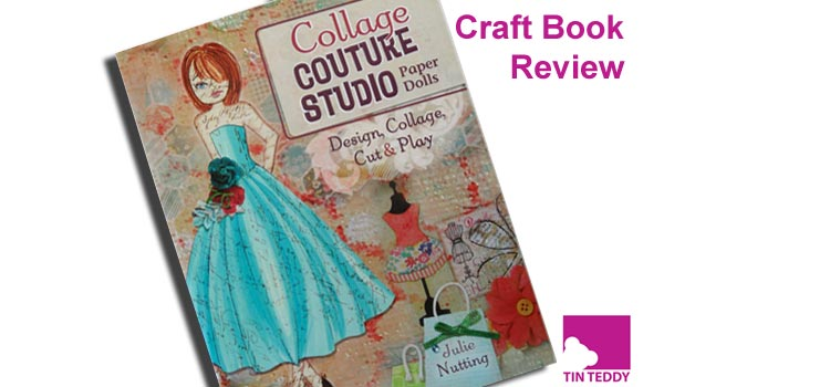 Collage Couture Studio Paper Dolls by Julie Nutting - a review on the Tin Teddy Blog