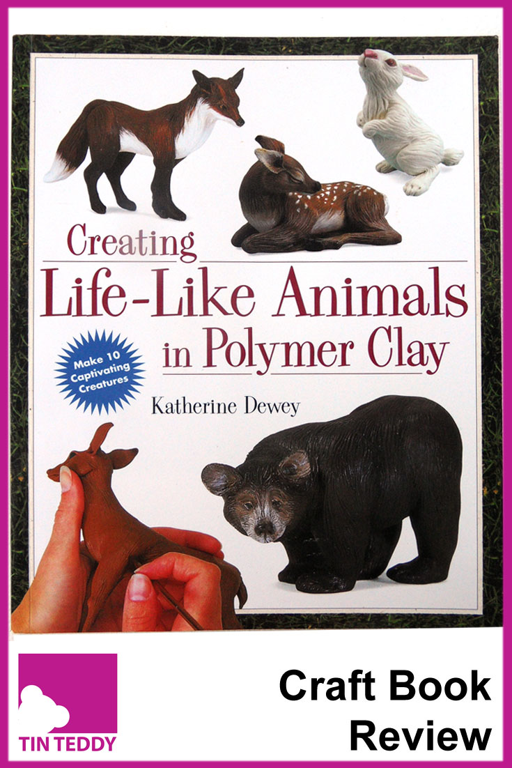 A review of the delightful craft book - Creating Life-Like Animals in Polymer Clay by Katherine Dewey. Polymer clay animals.