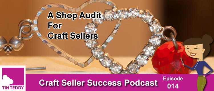 A Shop Audit for Craft Sellers – Ep. 015 Craft Seller Success Podcast