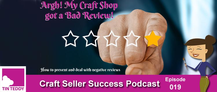 Argh, My Craft Shop Got a Bad Review! – Craft Seller Success Podcast Ep 019