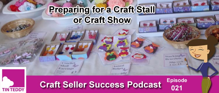 Craft Seller Success Episode 21 - Preparing for a Craft Stall or Craft Show