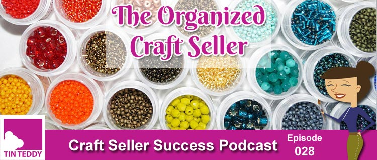 The Organized Craft Seller – Craft Seller Success Podcast Episode 28