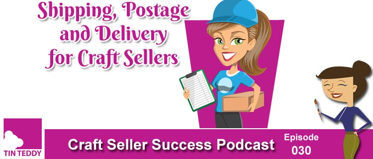 Shipping, Postage and Delivery for Craft Sellers – Craft Seller Success Podcast Episode 30