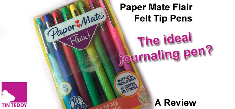 Paper Mate Flair Felt Tip Pens – the perfect journalling pen?