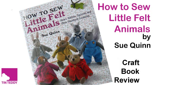 How To Sew Little Felt Animals by Sue Quinn – Craft Book Review