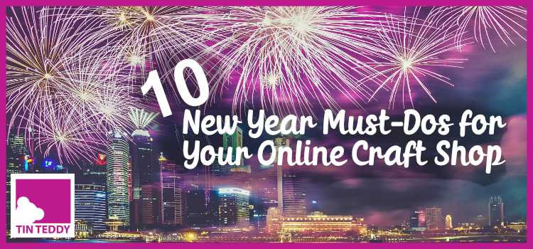 10 New Year Must-Dos for Your Online Craft Shop