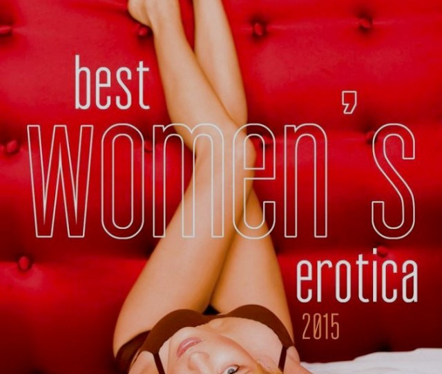 Explicit Excerpt From Best Womens Erotica 2015 Violet Blue Open Source Sex
