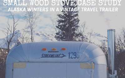 CASE STUDY: Alaska Winters in a Vintage Travel Trailer