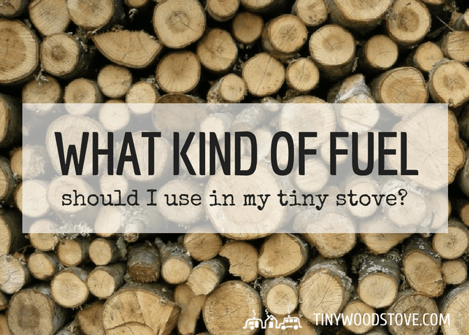 What kind of fuel should I use in my tiny stove?