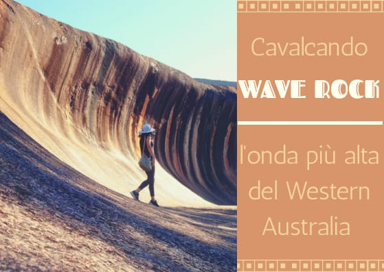 Cavalcando WAVE ROCK, l'onda più alta del Western Australia