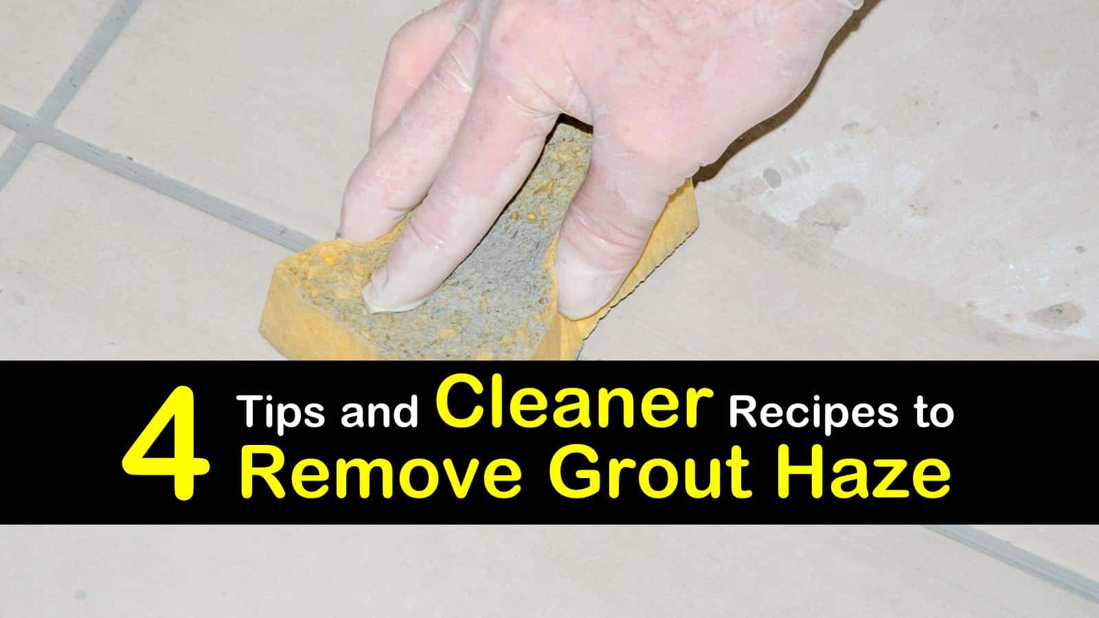4 handy ways to remove grout haze