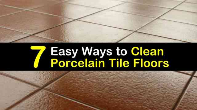 28 Easy Ways to Clean Porcelain Tile Floors