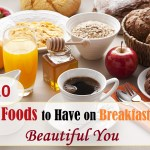 20 Top Foods to Have on Breakfast for Beautiful You