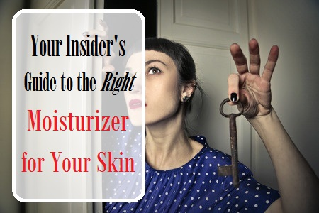 Your Insider's Guide to the Right Moisturizer for Your Skin