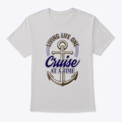 Living one cruise at a time t-shirt