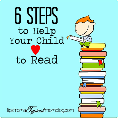 6 Steps to Help Your Child Love to Read