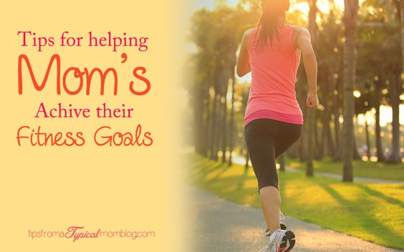 Tips For Helping Mom's Achieve their Fitness Goals