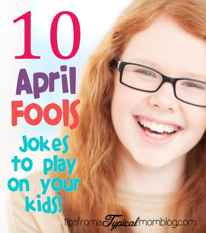 10 April Fools Jokes to Play On Your Kids