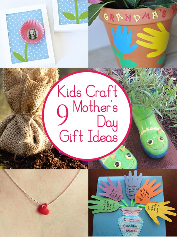 9 Kids Craft Mother's Day Gift Ideas