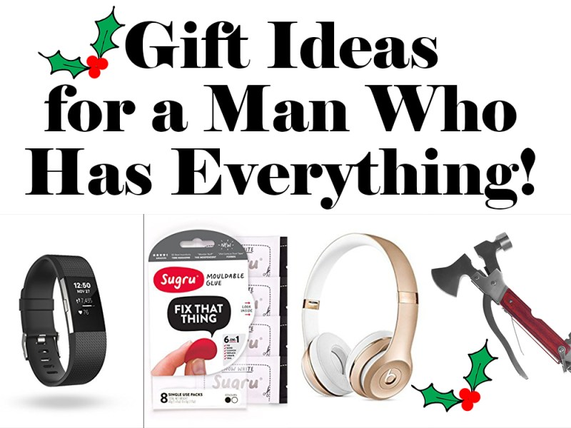 Gift Ideas for a Man Who Has Everything