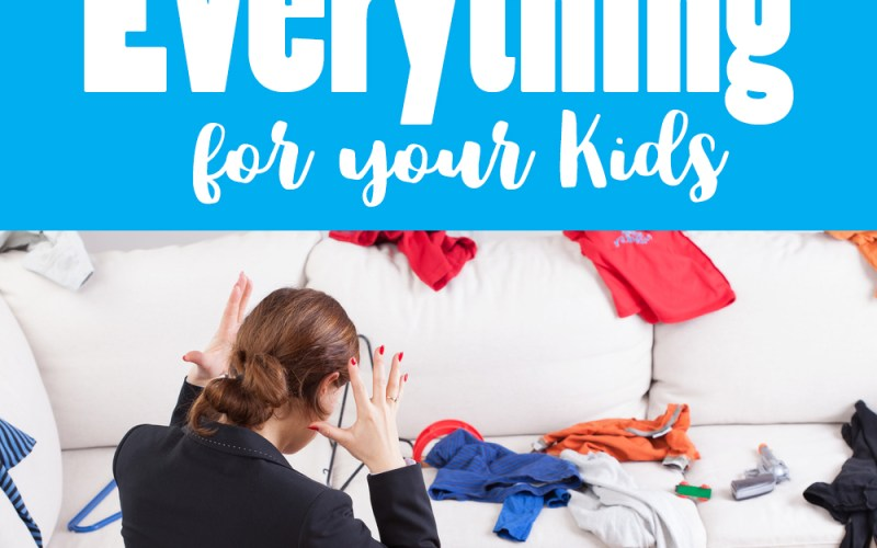 How To Stop Doing Everything For Your Kids