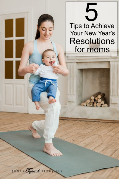 5 Tips to Achieve Your New Year's Resolutions- for Moms