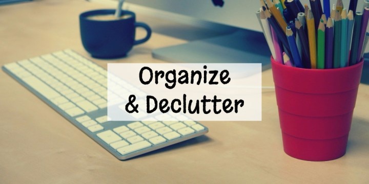organize-and-declutter-to-stay-focused