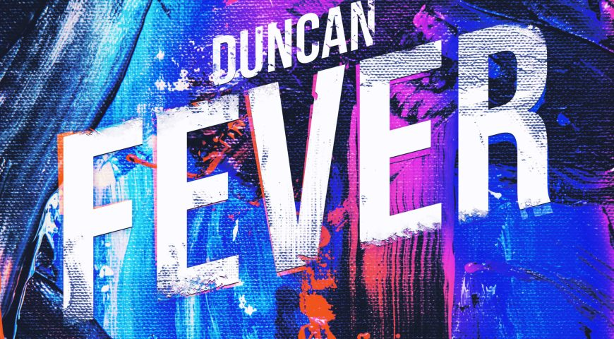 """Singer/songwriter Duncan releases energetic dance track """"Fever"""" produced by Giiants"""