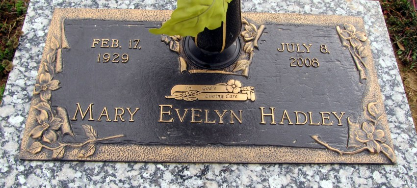 Mary Evelyn Hadley 1929-2008; Mary Hadley was born in 1929 in Mississippi. Her father was 33 years old at the time of her birth and her mother was 17. Mary died on July 8, 2008, in Covington, Tennessee, at the age of 79.