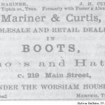 E. J. Mariner, Late of Tipton co., Tenn.; J. H. Curtis, Formerly with Foster & Alexander; Mariner & Curtis, Wholesale and retail dealers in BOOTS, Shoes and Hats, c. 219 Main Street, Under the Worsham House, Memphis, Tenn.
