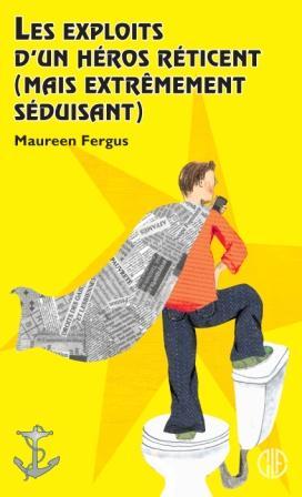 Les exploits D'un héros réticent (mais extrêmement Séduisant) par Maureen Fergus