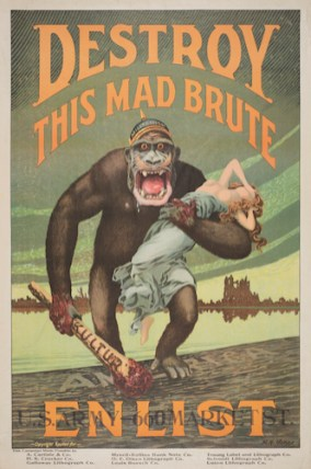 Harry Ryle Hopps (1869–1937) Destroy This Mad Brute—Enlist, 1917 Poster, 41 15/16 × 27 7/8 in. Harry Ransom Center, The University of Texas at Austin