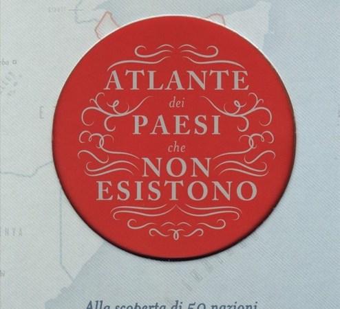 """""""Atlante dei paesi che non esistono"""", un libro curioso ma anche istruttivo su cosa sia un paese"""