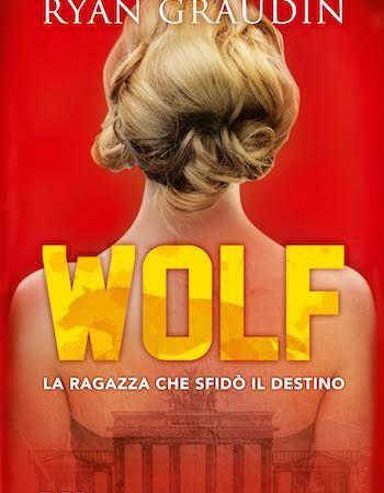 """""""Wolf La ragazza che sfidò il destino"""", un romanzo che apre una trilogia di Ryan Graudin"""