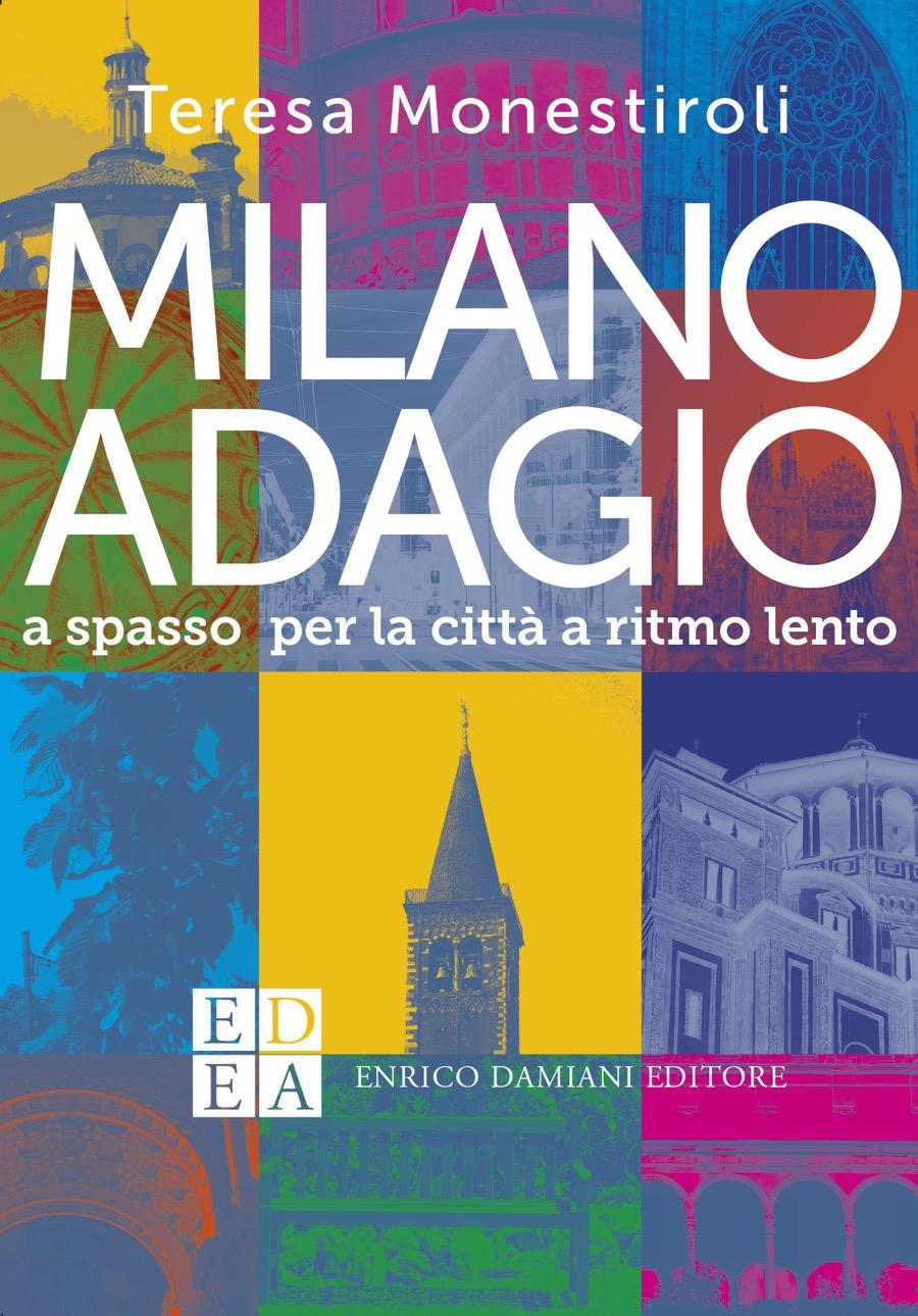 """""""Milano adagio"""", vivere la città con lentezza e relax di Teresa Monestiroli"""