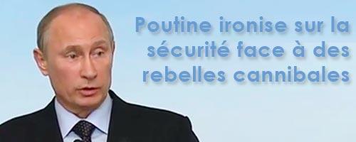 Genève II : Poutine ironise sur la sécurité face à des rebelles syriens cannibales