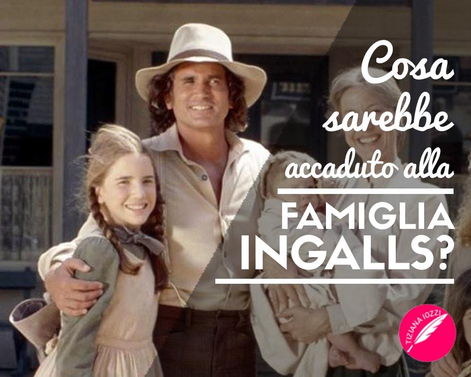 Cosa sarebbe accaduto alla famiglia Ingalls?