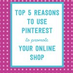 top 5 reasons why you need to promote your shop on Pinterest