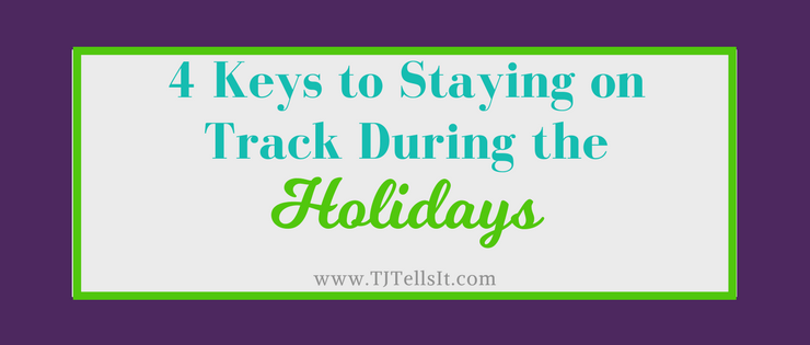 4 Keys to staying on track during the holidays. Make a plan and get active to stay moving forward during the holidays and beyond!