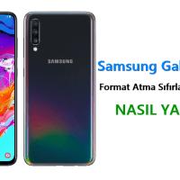 Samsung Galaxy A70 Format Atma Sıfırlama Yöntemi