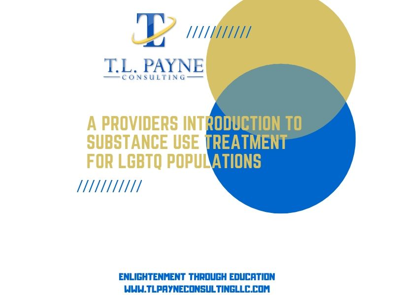 A Providers Introduction to Substance Use Treatment for LGBTQ populations