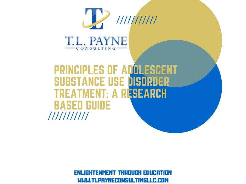 Principles of Adolescent Substance Use Disorder Treatment: A Research Based Guide