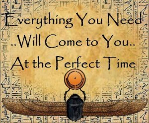 Everything you need will come to you... at the perfect time