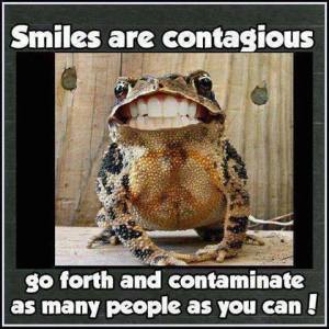 Smiles are contagious; go forth and contaminate as many people as you can!