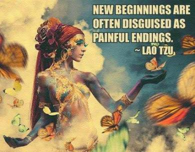 """""""New beginnings are often disguised as painful endings."""" -Lao Tzu"""